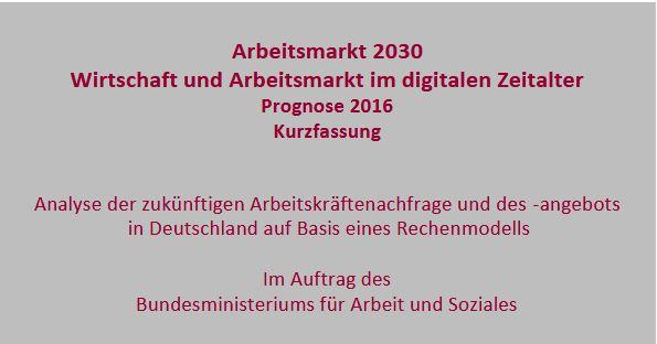 Arbeitsmarkt 2030: Wirtschaft und Arbeitsmarkt im digitalen Zeitalter (Prognose 2016)