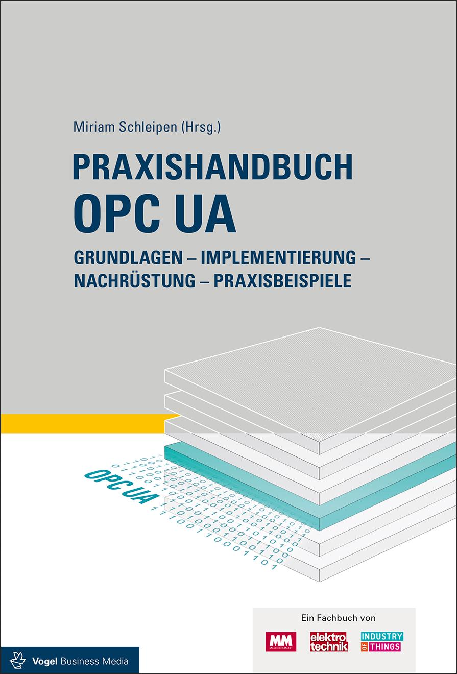 Praxishandbuch OPC UA: Grundlagen - Implementierung - Nachrüstung - Praxisbeispiele