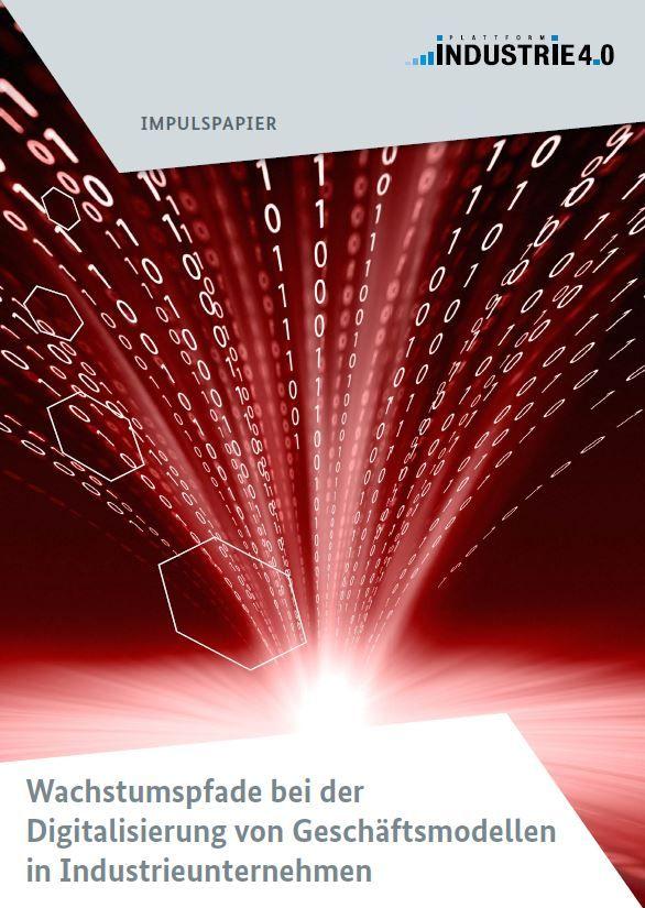 Impulspapier: Wachstumspfade bei der Digitalisierung von Geschäftsmodellen in Industrieunternehmen